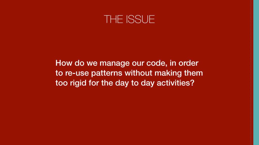 THE ISSUE How do we manage our code, in order t...