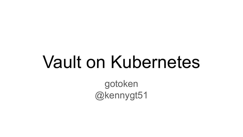 Vault on Kubernetes gotoken @kennygt51