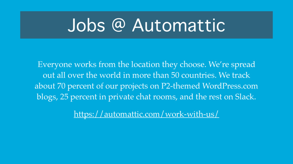 Jobs @ Automattic Everyone works from the locat...