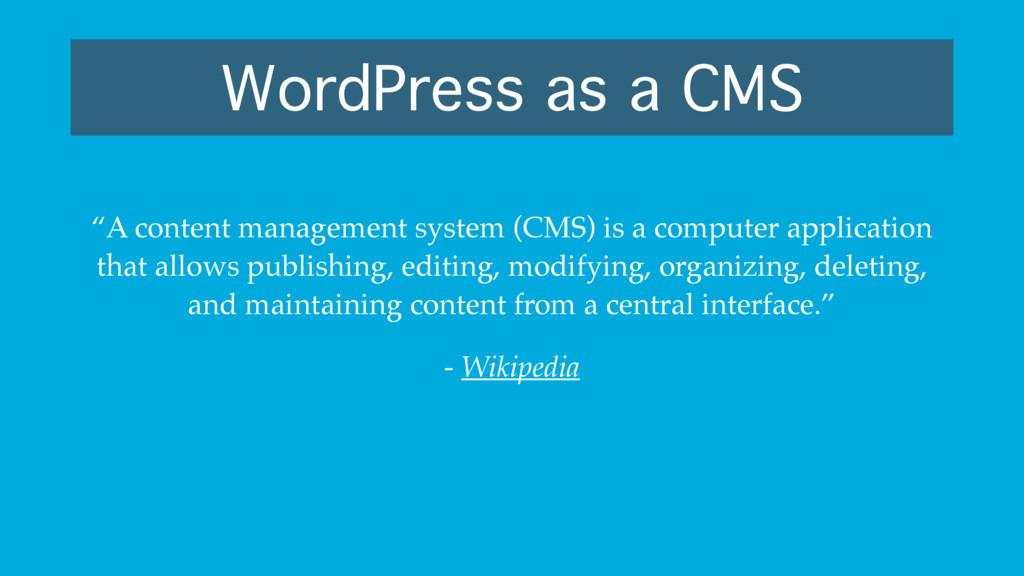 "WordPress as a CMS ""A content management system..."