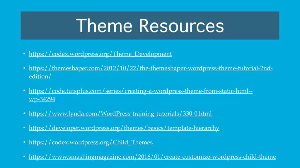 Theme Resources • https://codex.wordpress.org/T...
