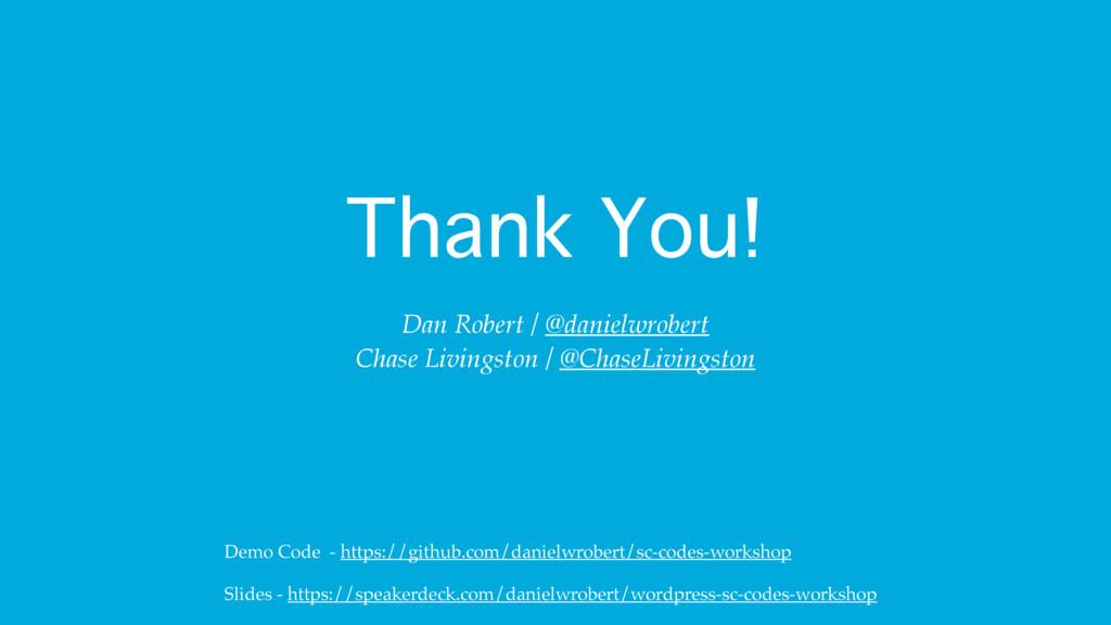 Thank You! Dan Robert / @danielwrobert Chase Li...