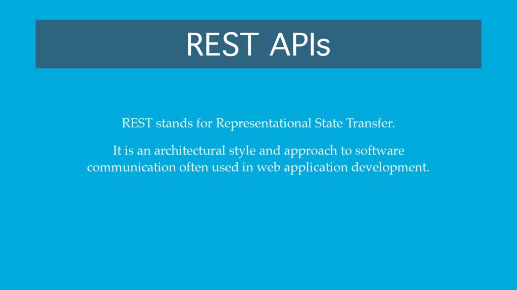 REST APIs REST stands for Representational Stat...