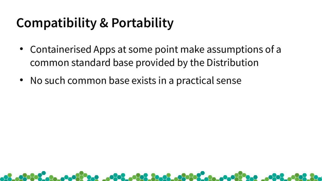Compatibility & Portability ● Containerised App...