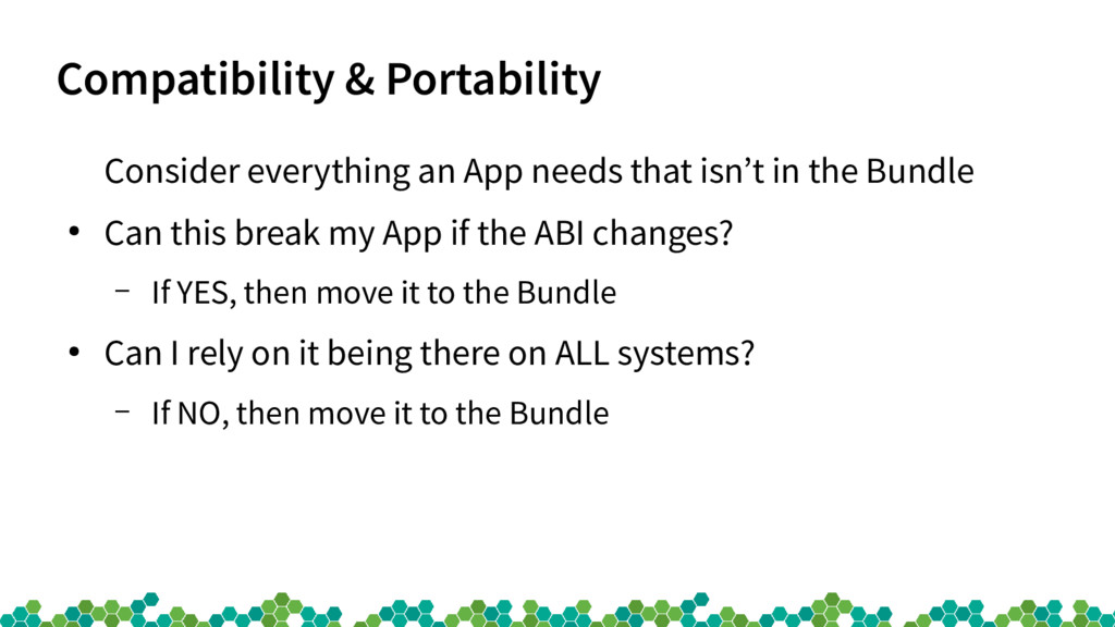 Compatibility & Portability Consider everything...