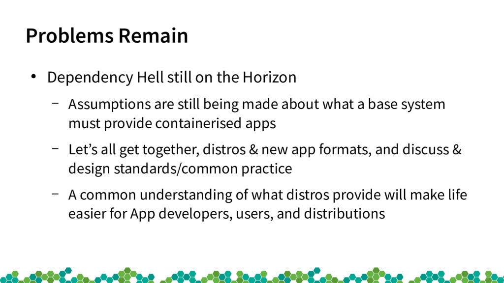 Problems Remain ● Dependency Hell still on the ...