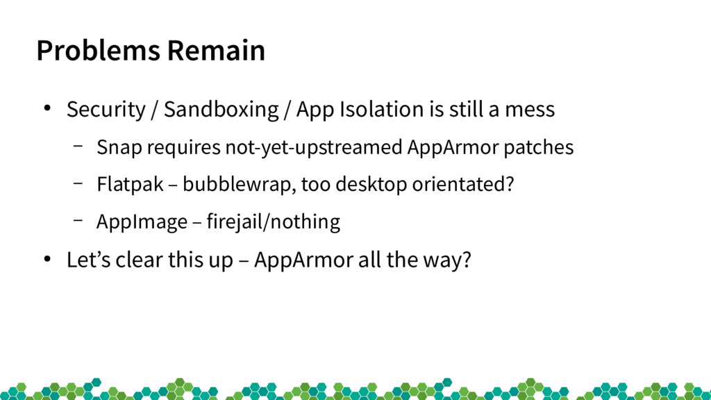 Problems Remain ● Security / Sandboxing / App I...