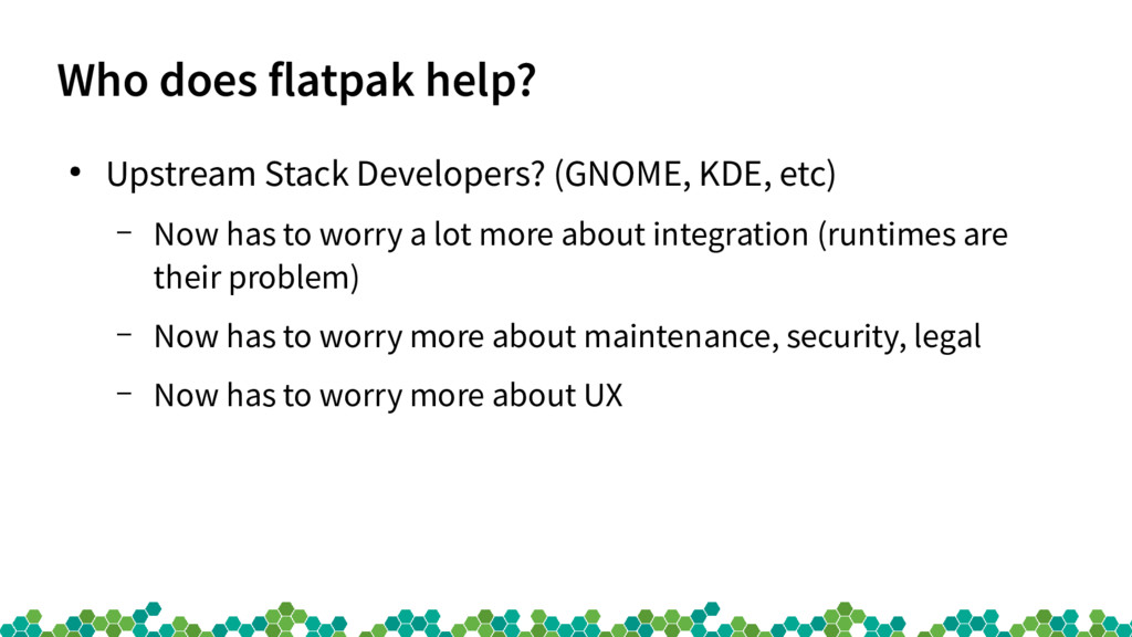 Who does flatpak help? ● Upstream Stack Develop...
