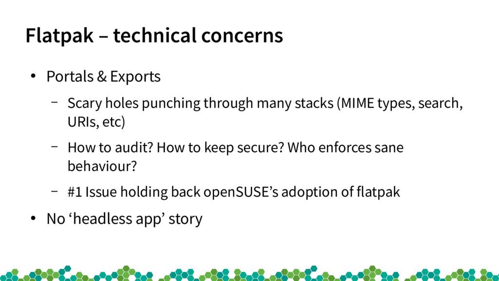 Flatpak – technical concerns ● Portals & Export...