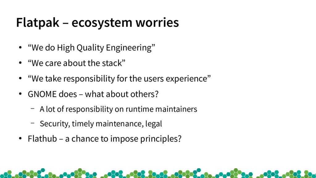 "Flatpak – ecosystem worries ● ""We do High Quali..."