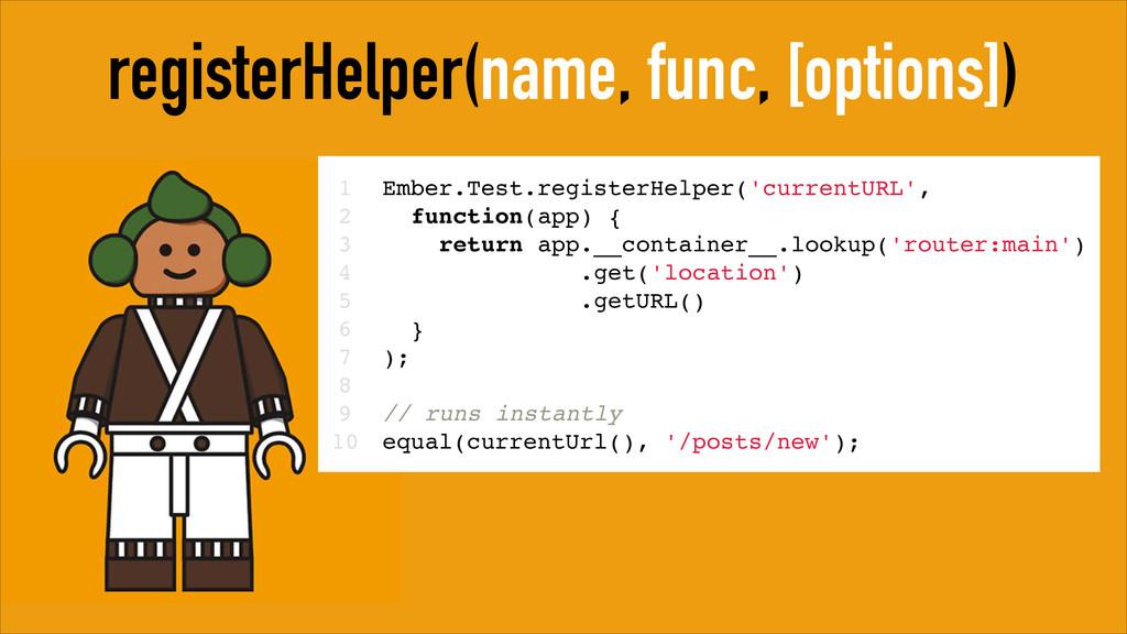 registerHelper(name, func, [options]) 1! 2! 3! ...