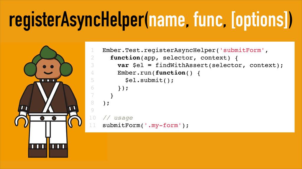 registerAsyncHelper(name, func, [options]) 1! 2...