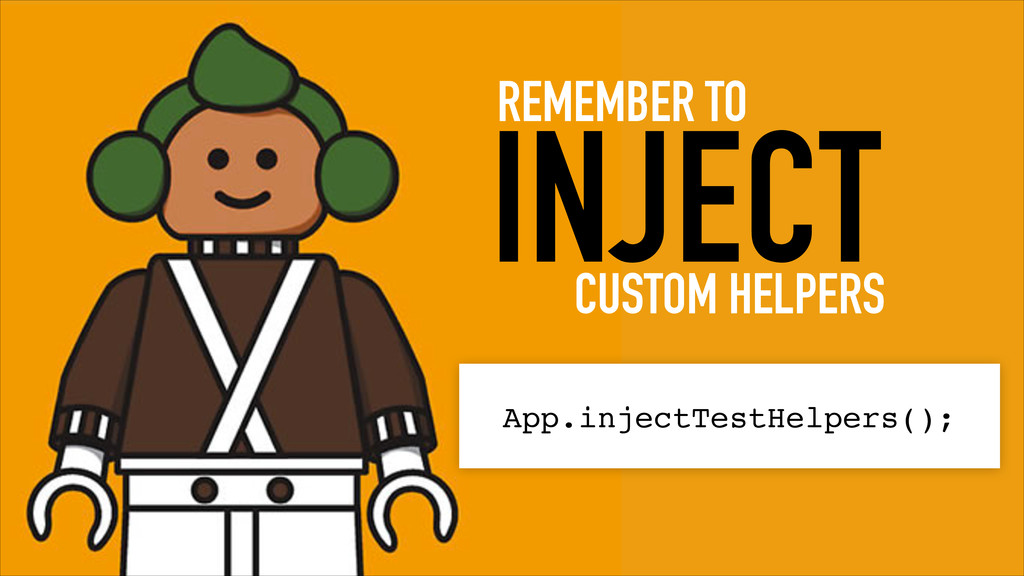 INJECT REMEMBER TO App.injectTestHelpers(); CUS...