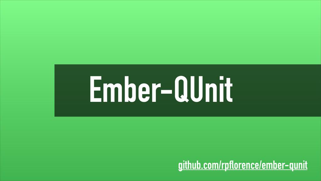Ember-QUnit github.com/rpflorence/ember-qunit