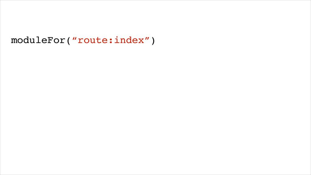 """moduleFor(""""route:index"""")"""