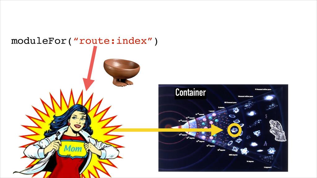 """Container moduleFor(""""route:index"""")"""