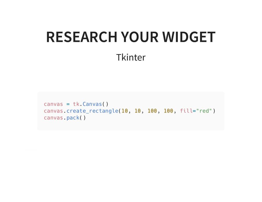RESEARCH YOUR WIDGET RESEARCH YOUR WIDGET Tkint...