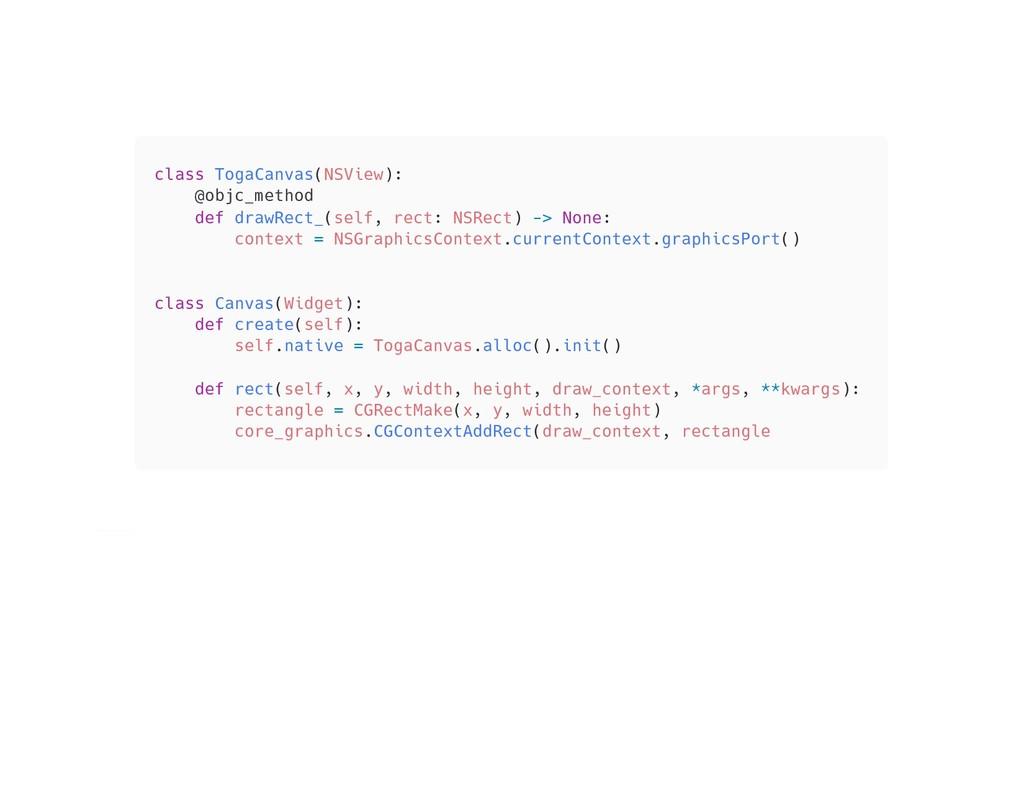 class TogaCanvas(NSView): @objc_method def draw...