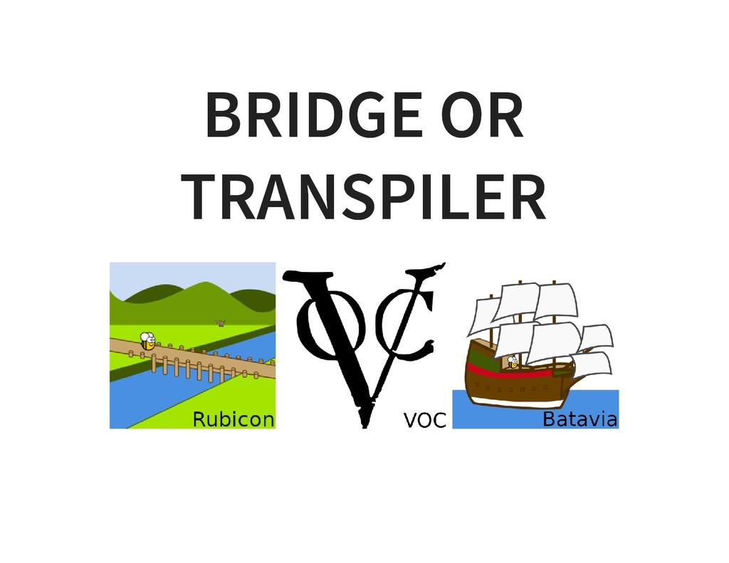 BRIDGE OR BRIDGE OR TRANSPILER TRANSPILER