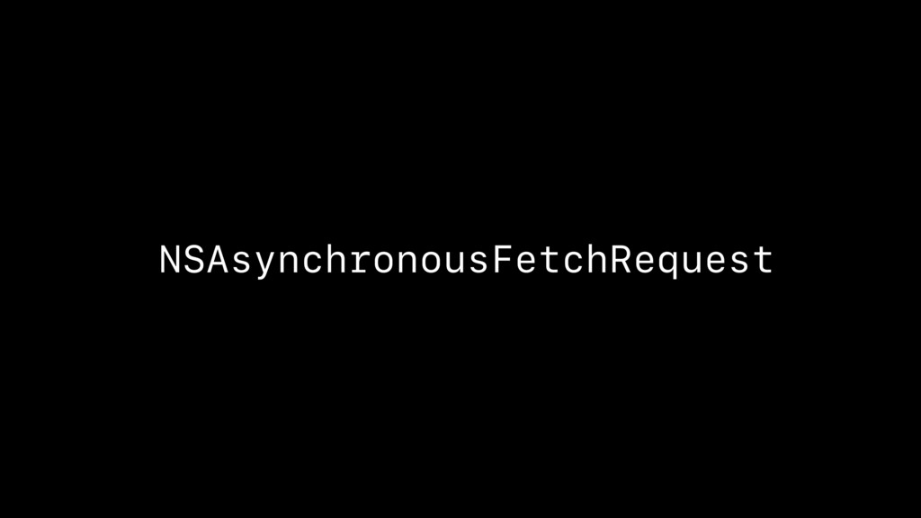 NSAsynchronousFetchRequest
