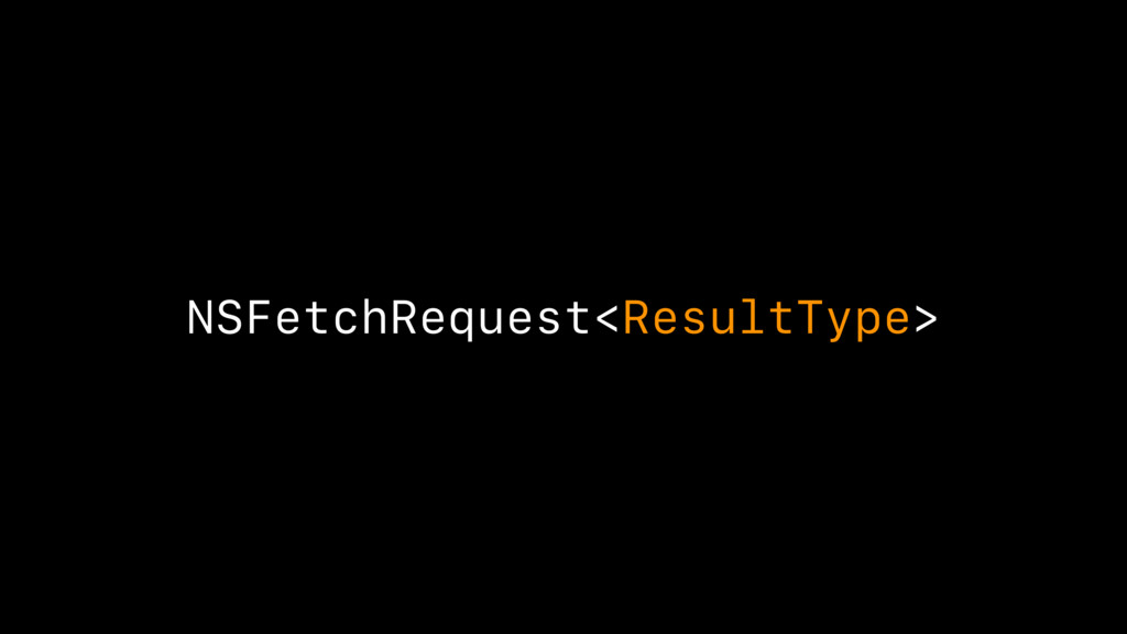 NSFetchRequest<ResultType>