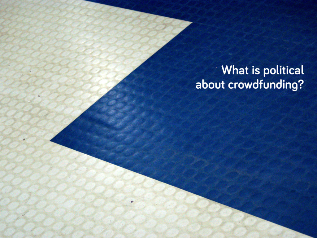 What is political about crowdfunding?