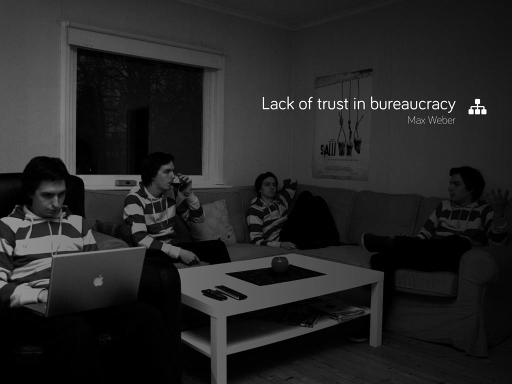 Lack of trust in bureaucracy Max Weber