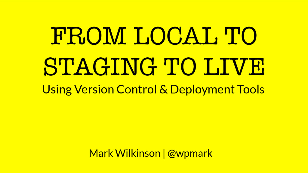 FROM LOCAL TO STAGING TO LIVE