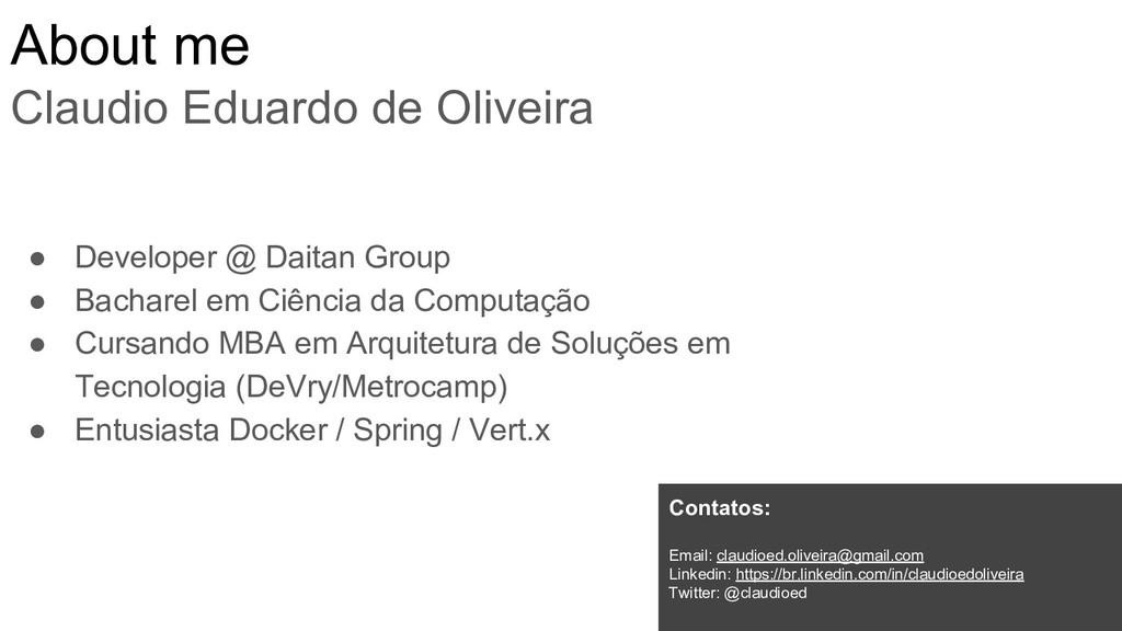 About me Claudio Eduardo de Oliveira ● Develope...