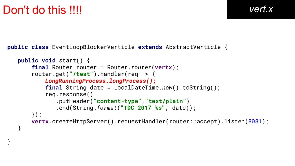 Don't do this !!!! vert.x public class EventLoo...