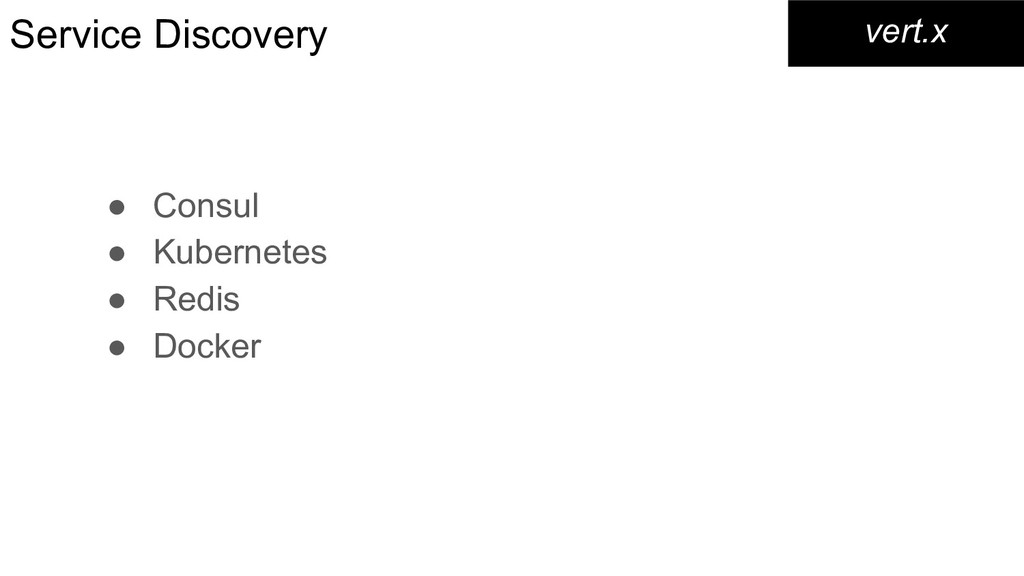 Service Discovery ● Consul ● Kubernetes ● Redis...