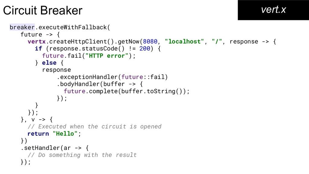 breaker.executeWithFallback( future -> { vertx....