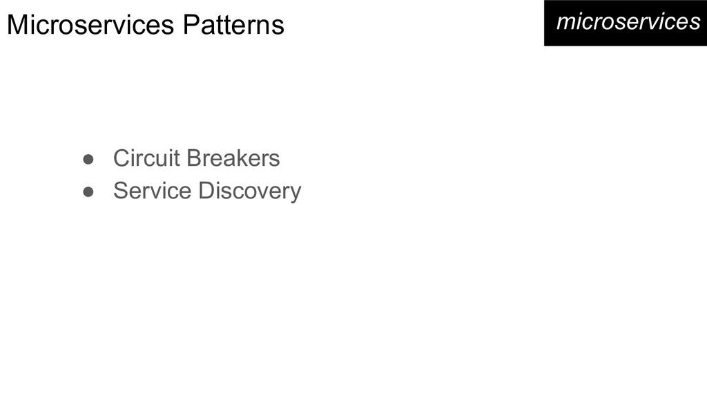 Microservices Patterns ● Circuit Breakers ● Ser...