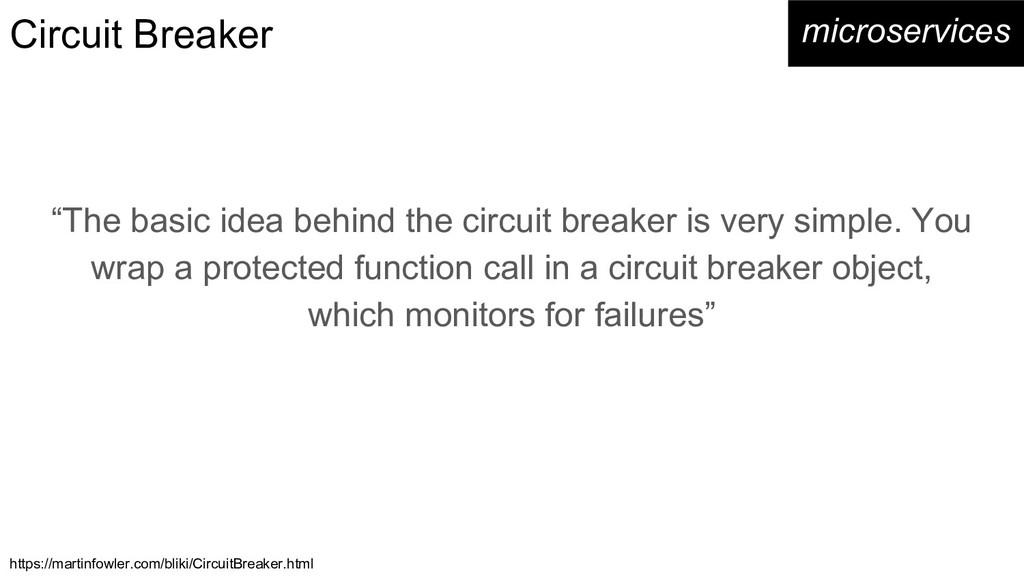 "Circuit Breaker microservices ""The basic idea b..."