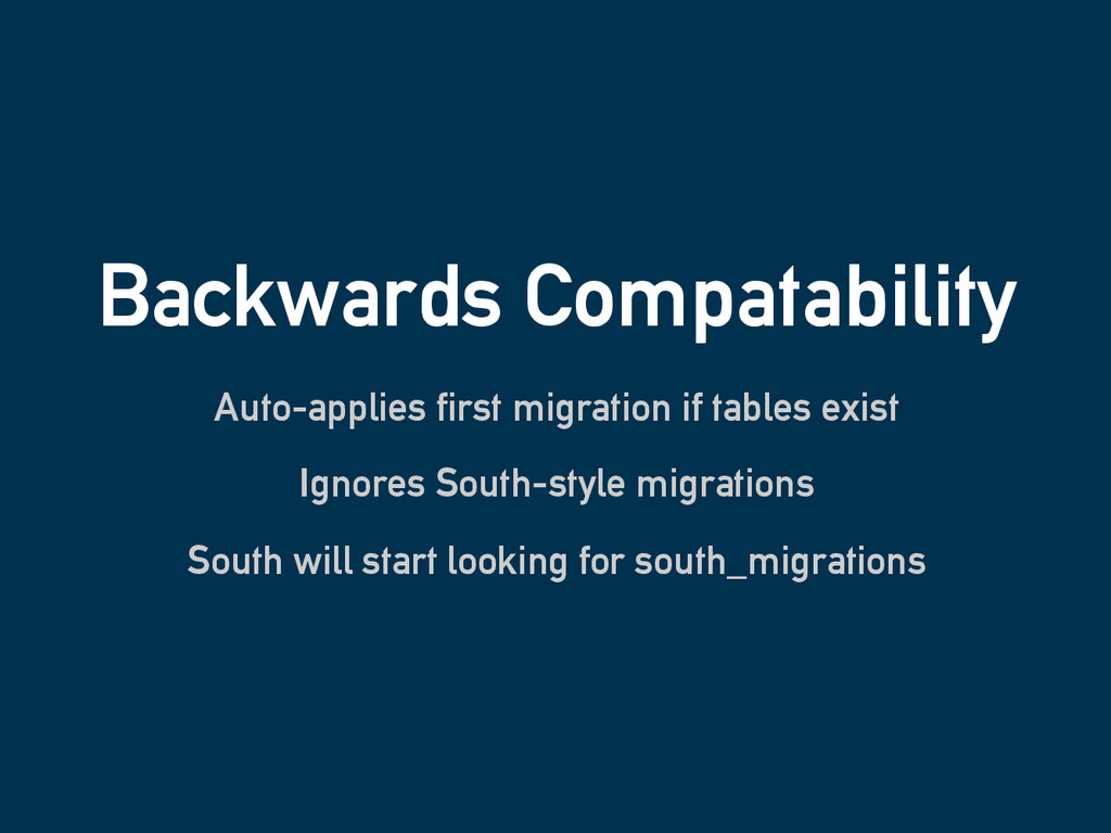 Backwards Compatability Auto-applies first migr...