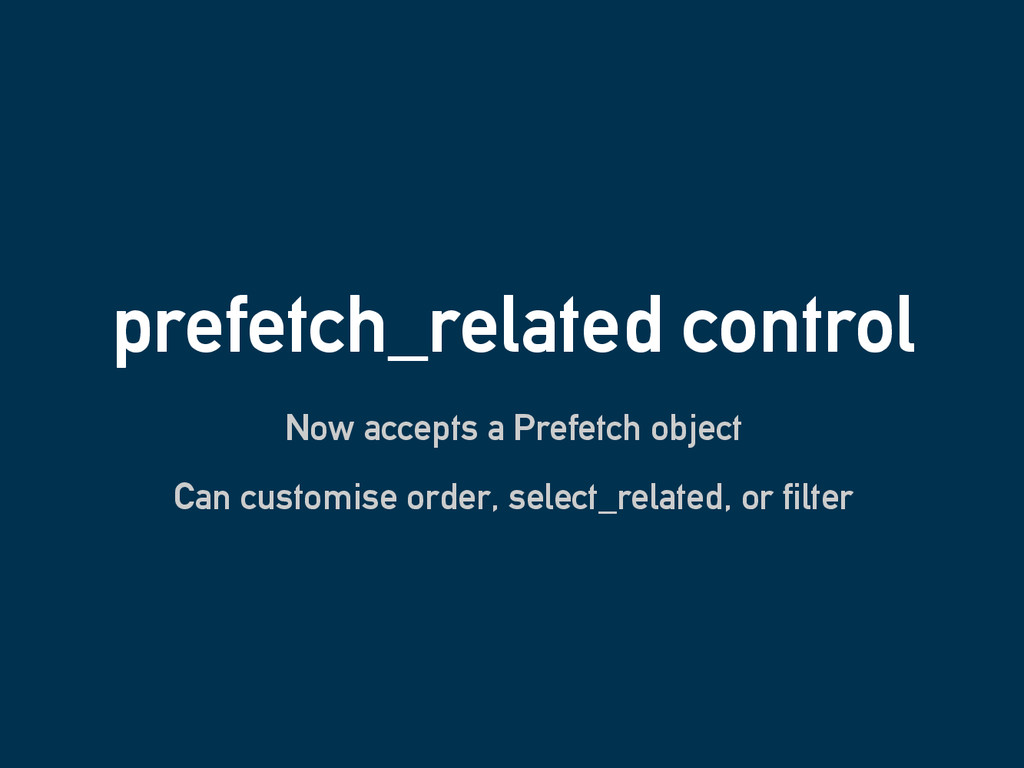 prefetch_related control Now accepts a Prefetch...