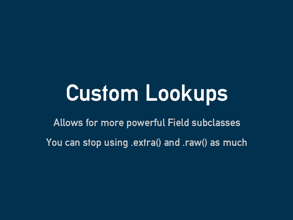 Custom Lookups Allows for more powerful Field s...