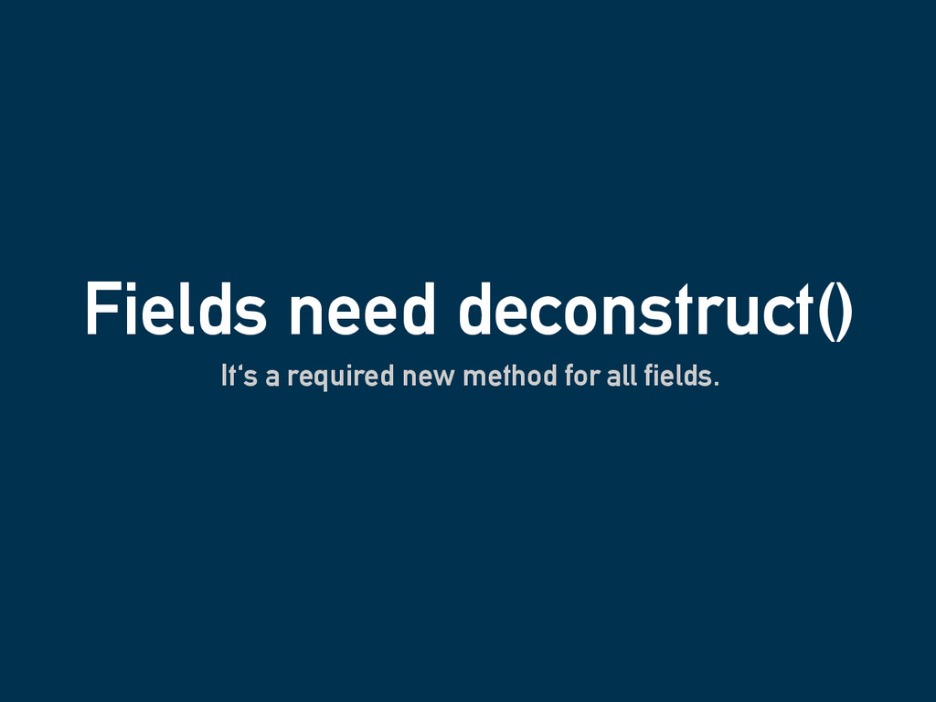 Fields need deconstruct() It's a required new m...