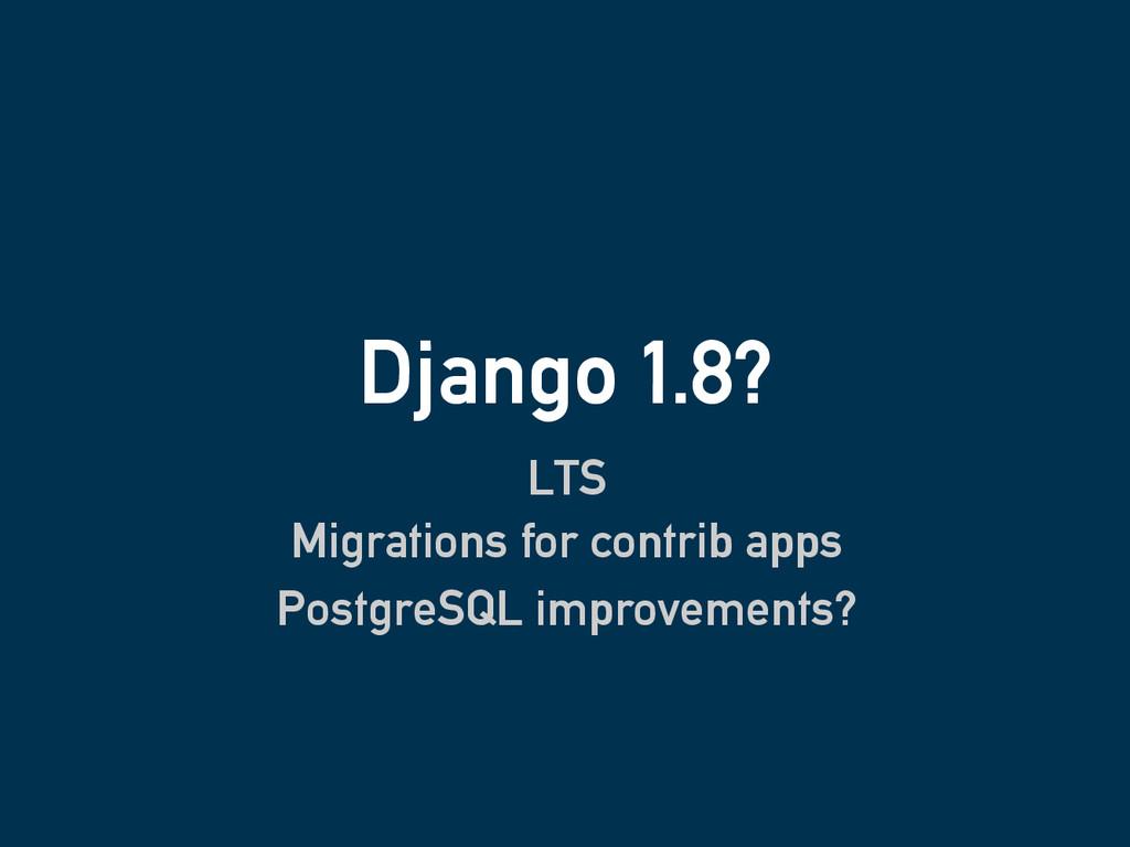 Django 1.8? LTS Migrations for contrib apps Pos...