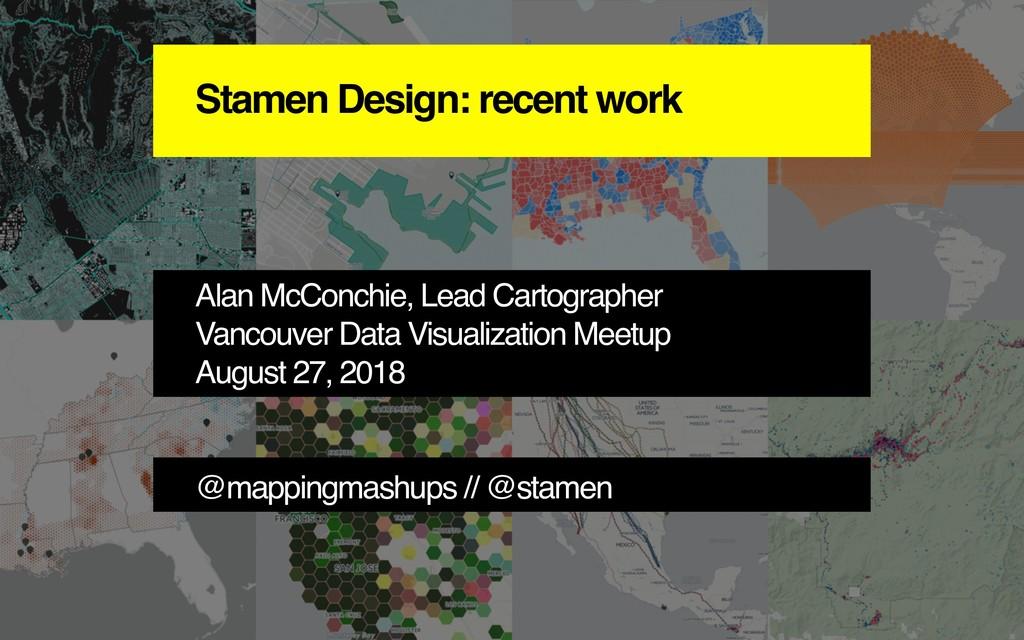 Stamen Design: recent work Alan McConchie, Lead...