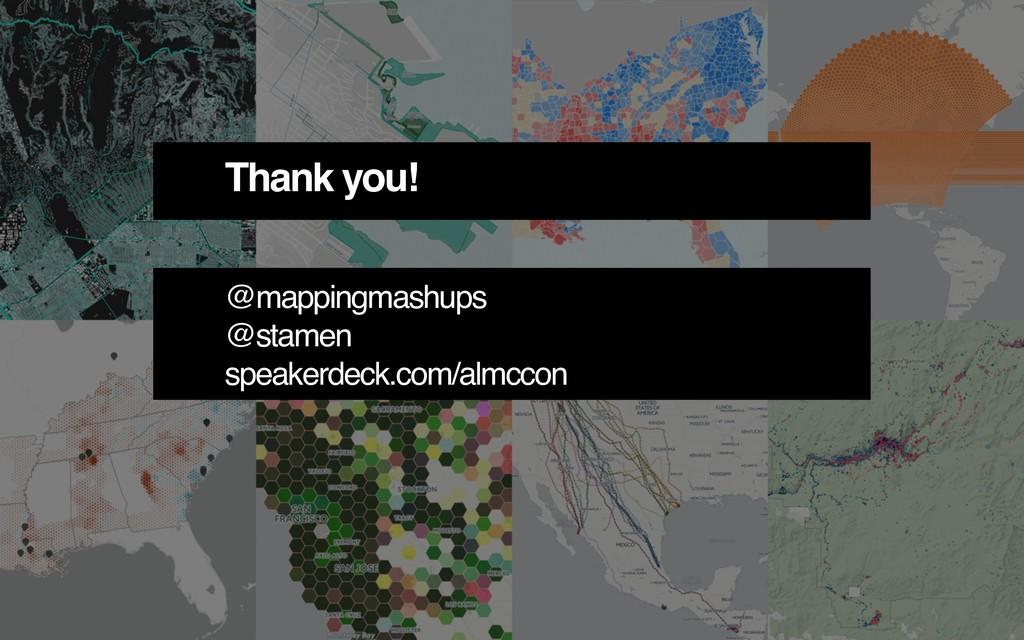 Thank you! @mappingmashups @stamen speakerdeck....