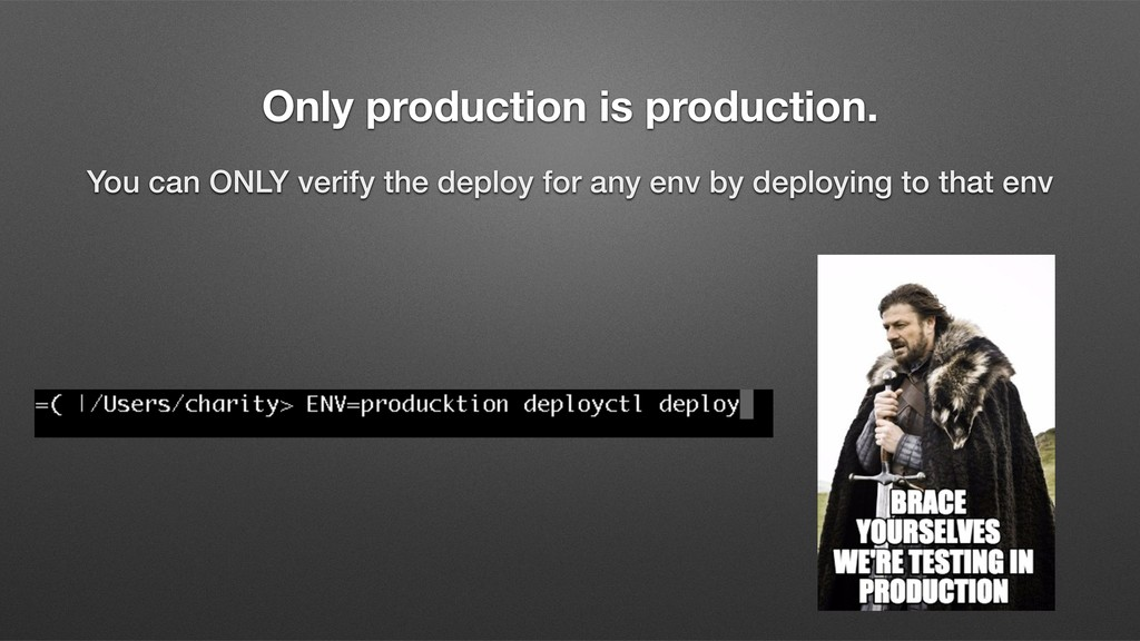 Only production is production. You can ONLY ver...