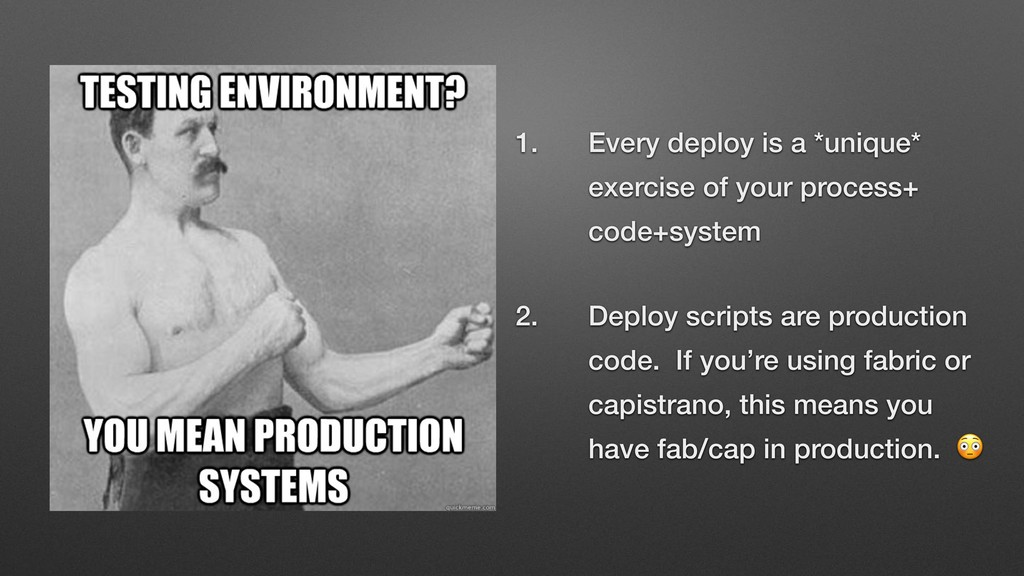 1. Every deploy is a *unique* exercise of your ...