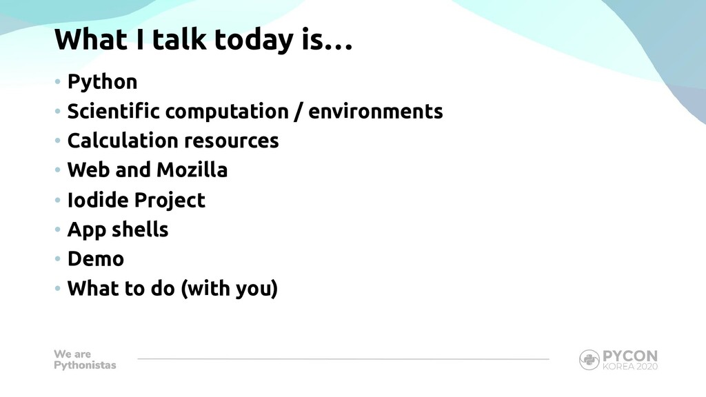 What I talk today is… • Python • Scientific com...