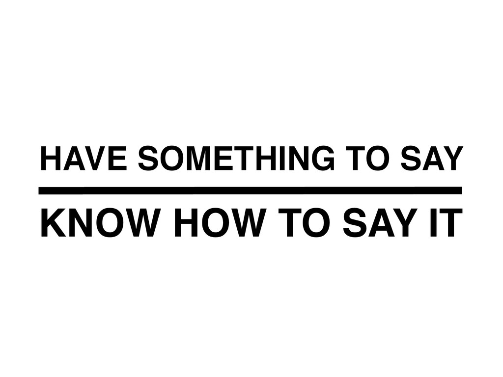 KNOW HOW TO SAY IT HAVE SOMETHING TO SAY