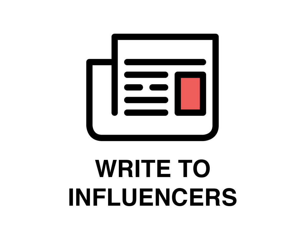 WRITE TO INFLUENCERS
