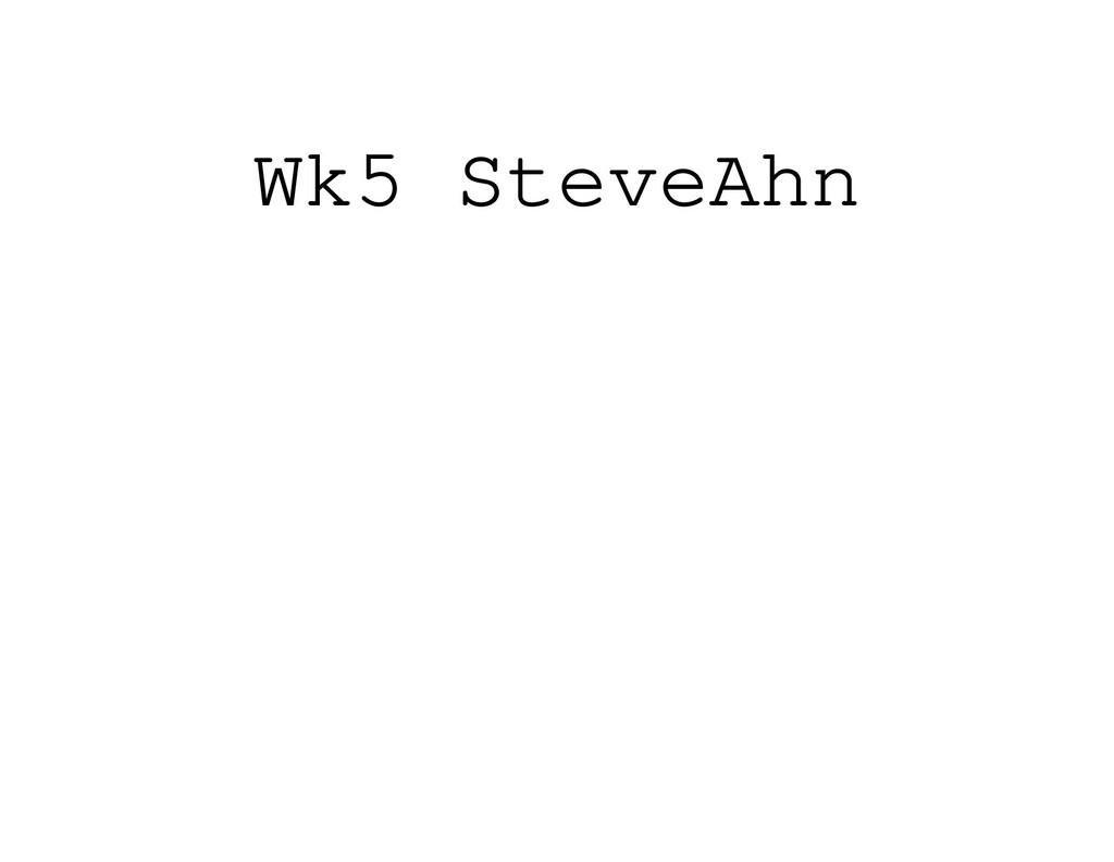 Wk5 SteveAhn