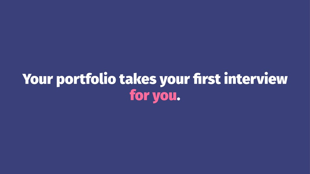 Your portfolio takes your first interview for yo...