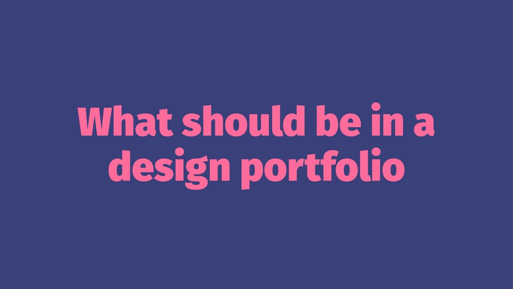 What should be in a design portfolio