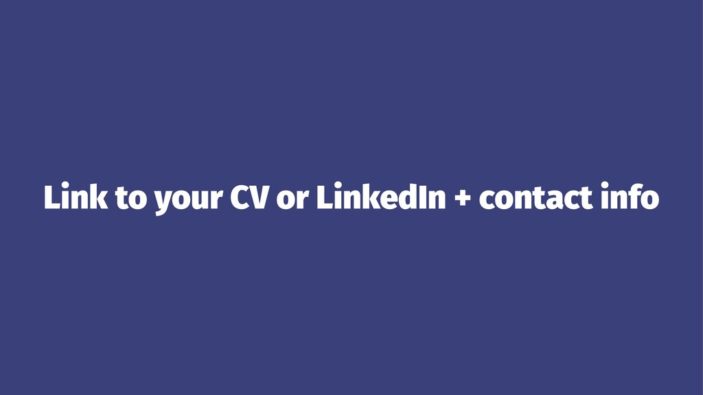 Link to your CV or LinkedIn + contact info